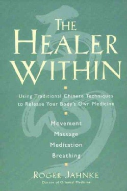The Healer Within: Using Traditional Chinese Techniques to Release Your Body's Own Medicine (Paperback)