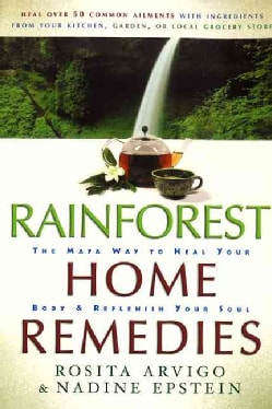Rainforest Home Remedies: The Maya Way to Heal Your Body & Replenish Your Soul (Paperback)