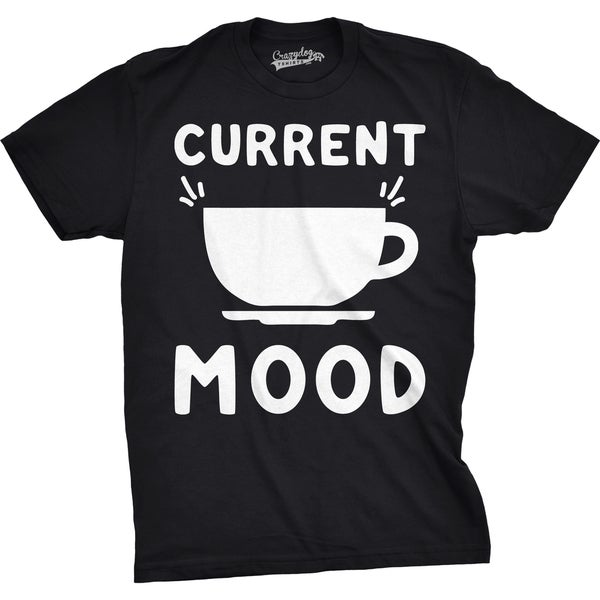 Mens Current Mood Coffee Cup Funny Caffeine Drinking T shirt 26889464