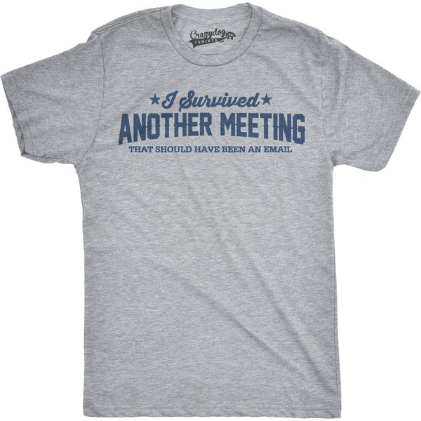 Mens Survived Another Meeting That Could Have Been an Email T shirt (Grey) 26891117