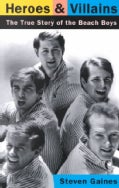Heroes and Villains: The True Story of the Beach Boys (Paperback)