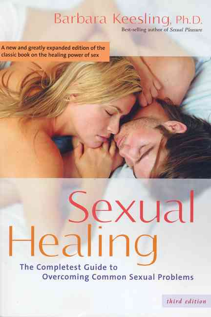 Sexual Healing: The Completest Guide to Overcoming Common Sexual Problems (Paperback)