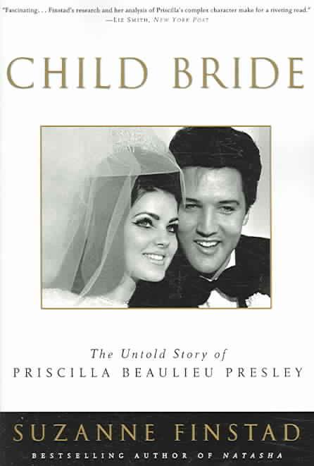 Child Bride: The Untold Story of Priscilla Beaulieu Presley (Paperback)