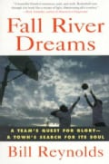 Fall River Dreams: A Team's Quest for Glory-A Town's Search for Its Soul (Paperback)