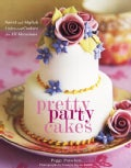 Pretty Party Cakes: Sweet And Stylish Cakes and Cookies for All Occasions (Hardcover)