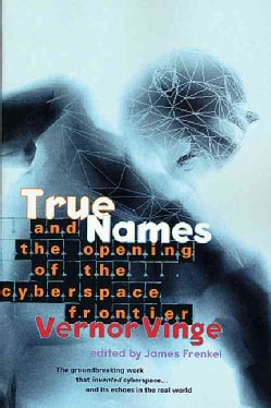 True Names and the Opening of the Cyberspace Frontier: And the Opening of the Cyberspace Frontier (Paperback)