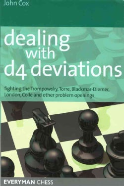 Dealing With D4 Deviations: Fighting The Trompowsky, Torre, Blackmar-diemer, Stonewall, Colle And Other Problem O... (Paperback)