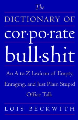 The Dictionary of Corporate Bullshit: An A to Z Lexicon of Empty, Enraging, and Just Plain Stupid Office Talk (Paperback)