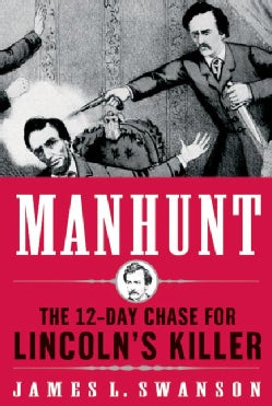 Manhunt: The Twelve-Day Chase for Lincoln's Killer (Hardcover)