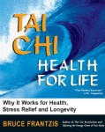 Tai Chi: Health for Life, How and Why It Works for Health, Stress Relief and Longevity (Paperback)