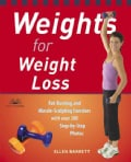 Weights for Weight Loss: Fat-burning And Muscle-sculpting Exercises With over 200 Step-by-step Photos (Paperback)