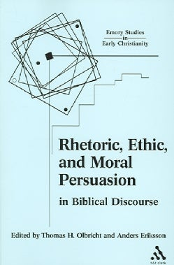 Rhetoric, Ethic, And Moral Persuasion in Biblical Disourse: Essays From The 2002 Heidelberg Conference (Paperback)
