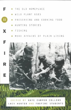 Foxfire 11: The Old Homeplace, Wild Plant Uses, Preserving and Cooking Food, Hunting Stories, Fishing, and More A... (Paperback)