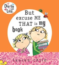 Charlie And Lola: But Excuse Me That Is My Book (Hardcover)