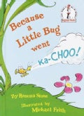 Because a Little Bug Went Ka-Choo! (Hardcover)