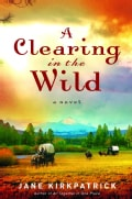 A Clearing in the Wild: A Novel (Paperback)