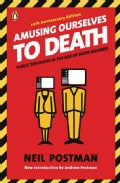 Amusing Ourselves to Death: Public Discourse in the Age of Show Business (Paperback)