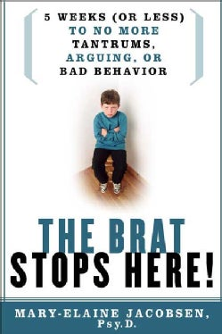The Brat Stops Here!: 5 Weeks (or Less) to No More Tantrums, Arguing, or Bad Behavior (Paperback)