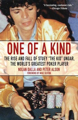 "One of a Kind: The Rise And Fall of Stuey ""The Kid"" Ungar, the World's Greatest Poker Player (Paperback)"