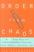 Order from Chaos: A Six-Step Plan for Organizing Yourself, Your Office, and Your Life (Paperback)