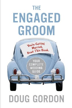 The Engaged Groom: You're Getting Married, Read This Book (Paperback)