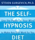 The Self-hypnosis Diet: Use The Power Of Your Mind To Make Any Diet Wotk For You