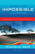 When the Impossible Happens: Adventures in Non-ordinary Reality (Paperback)