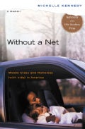 Without a Net: Middle Class And Homeless (With Kids) in America (Paperback)