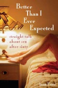 Better Than I Ever Expected: Straight Talk About Sex After Sixty (Paperback)