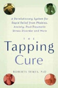 The Tapping Cure: A Revolutionary System for Rapid Relief from Phobias, Anxiety, Post-traumatic Stress Disorder A... (Paperback)