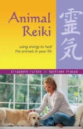 Animal Reiki: Using Energy to Heal the Animals in Your Life (Paperback)