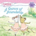 Angelina Ballerina: A Dance of Friendship (Paperback)