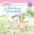 Angelina Ballerina: A Dance of Friendship (Paperback)