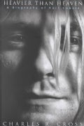 Heavier Than Heaven: A Biography of Kurt Cobain (Hardcover)