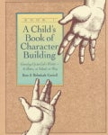 A Child's Book of Character Building: Growing Up in God's World-At Home, at School, at Play (Paperback)