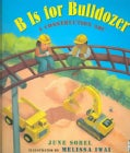 B Is for Bulldozer: A Construction ABC (Paperback)