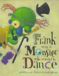 Frank Was a Monster Who Wanted to Dance (Hardcover)