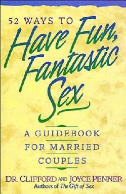 52 Ways to Have Fun, Fantastic Sex (Paperback)