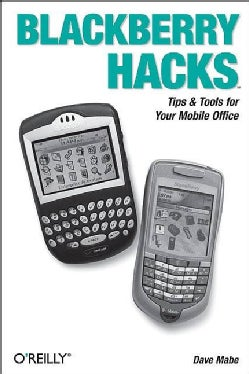 Blackberry Hacks: Tips & Tools for Your Mobile Office (Paperback)