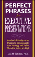Perfect Phrases for Executive Presentations: Hundreds of Ready-to-Use Phrases to Communicate Your Strategy And Vi... (Paperback)
