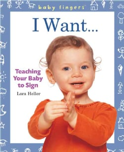 Baby Fingers I Want . . .: Teaching Your Baby to Sign (Board book)