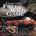 Preparing Fish & Wild Game: The Complete Photo Guide to Cleaning and Cooking Your Wild Harvest (Hardcover)