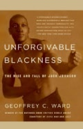 Unforgivable Blackness: The Rise and Fall of Jack Johnson (Paperback)