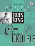 John King: The Classical Ukulele
