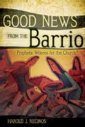Good News from the Barrio: Prophetic Witness for the Church (Paperback)