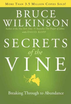 Secrets of the Vine: Breaking Through to Abundance (Hardcover)