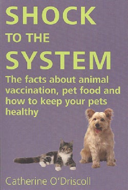 Shock to the System: The Facts About Animal Vaccination, Pet Food And How to Keep Your Pets Healthy (Paperback)