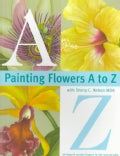 Painting Flowers A to Z With Sherry C. Nelson Mda (Paperback)