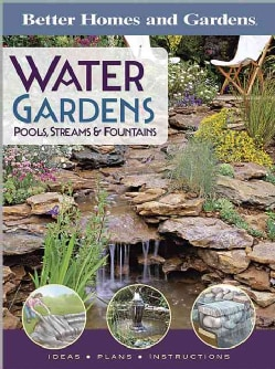 Better Homes and Gardens Water Gardens, Pools, Streams & Fountains: Pools, Streams and Fountains (Paperback)