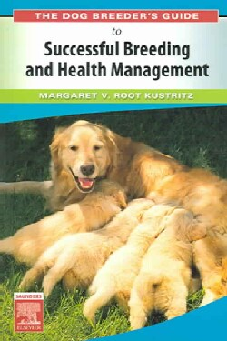 The Dog Breeder's Guide to Successful Breeding And Health Management (Paperback)